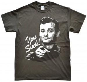 Bill Murray You Suck T-Shirt
